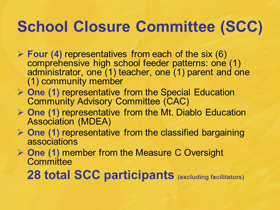 School Closure Committee (SCC) Four (4) representatives from each of the six (6) comprehensive high school feeder patterns: one (1) administrator, one (1) teacher, one (1) parent and one (1) community member One (1) representative from the Special Education Community Advisory Committee (CAC) One (1) representative from the Mt.
