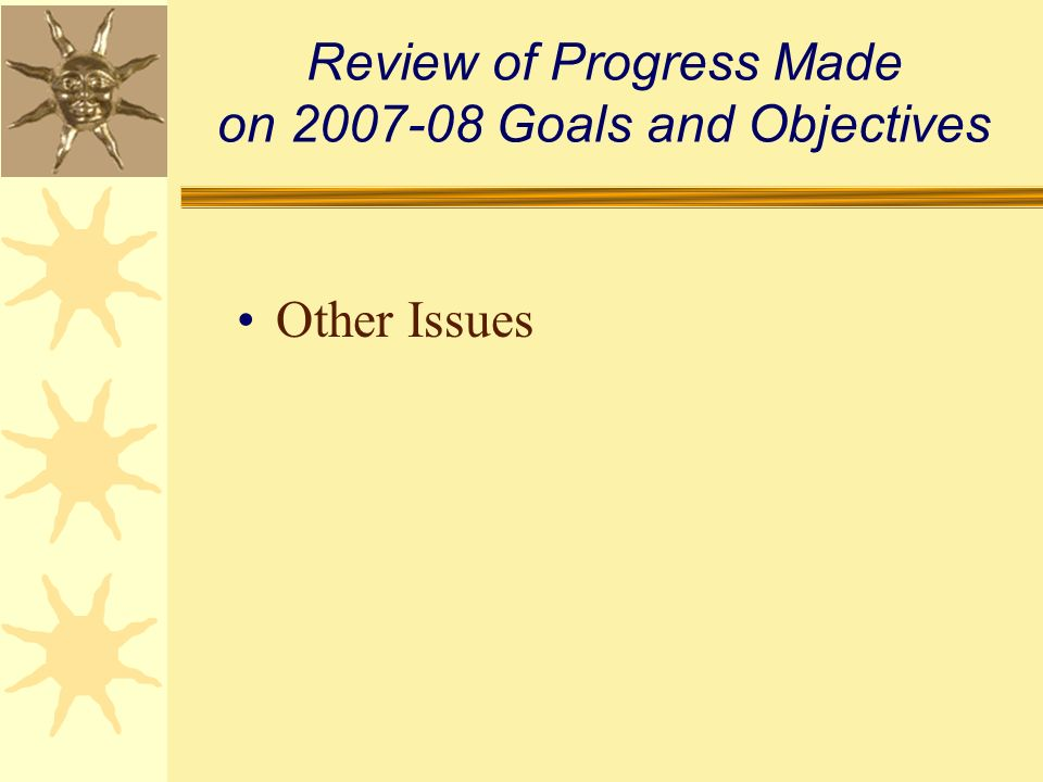 Review of Progress Made on 2007-08 Goals and Objectives Other Issues