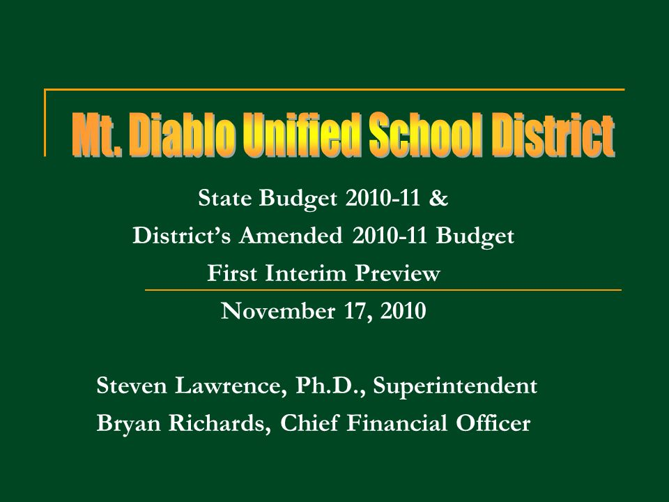 State Budget & Districts Amended Budget First Interim Preview November 17, 2010 Steven Lawrence, Ph.D., Superintendent Bryan Richards, Chief Financial Officer