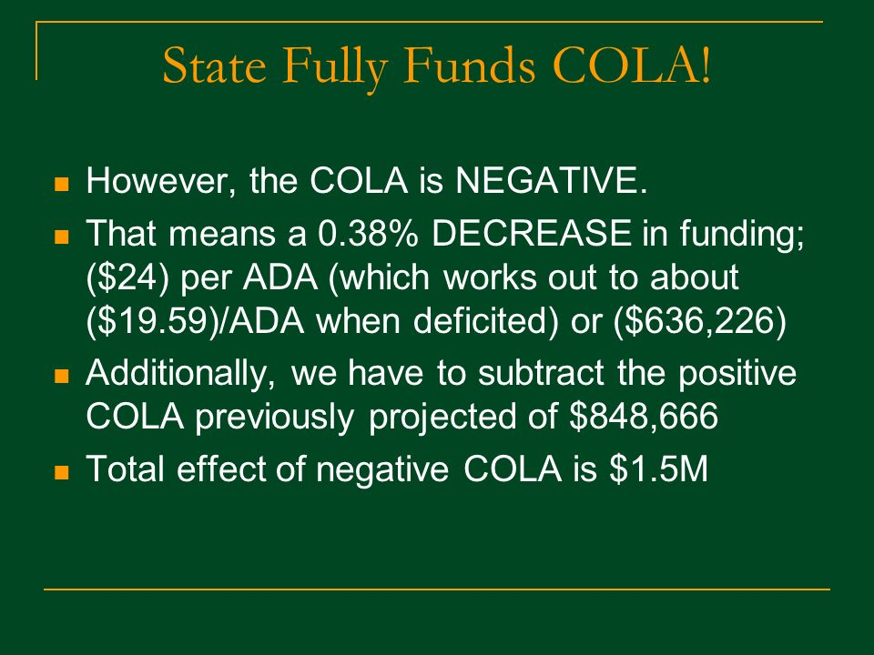 State Fully Funds COLA.However, the COLA is NEGATIVE.