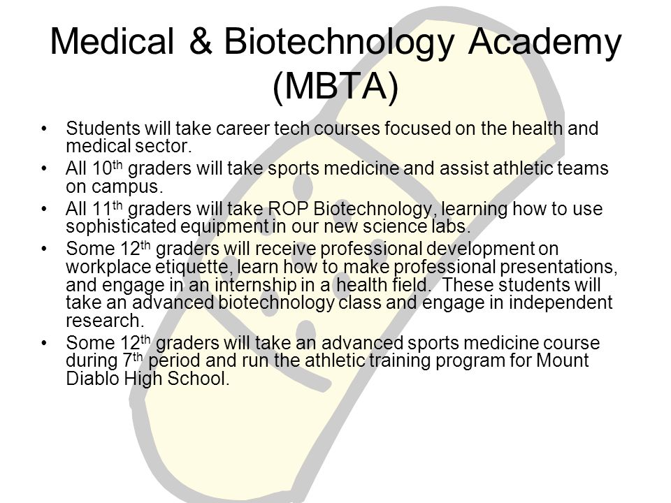 Medical & Biotechnology Academy (MBTA) Students will take career tech courses focused on the health and medical sector.