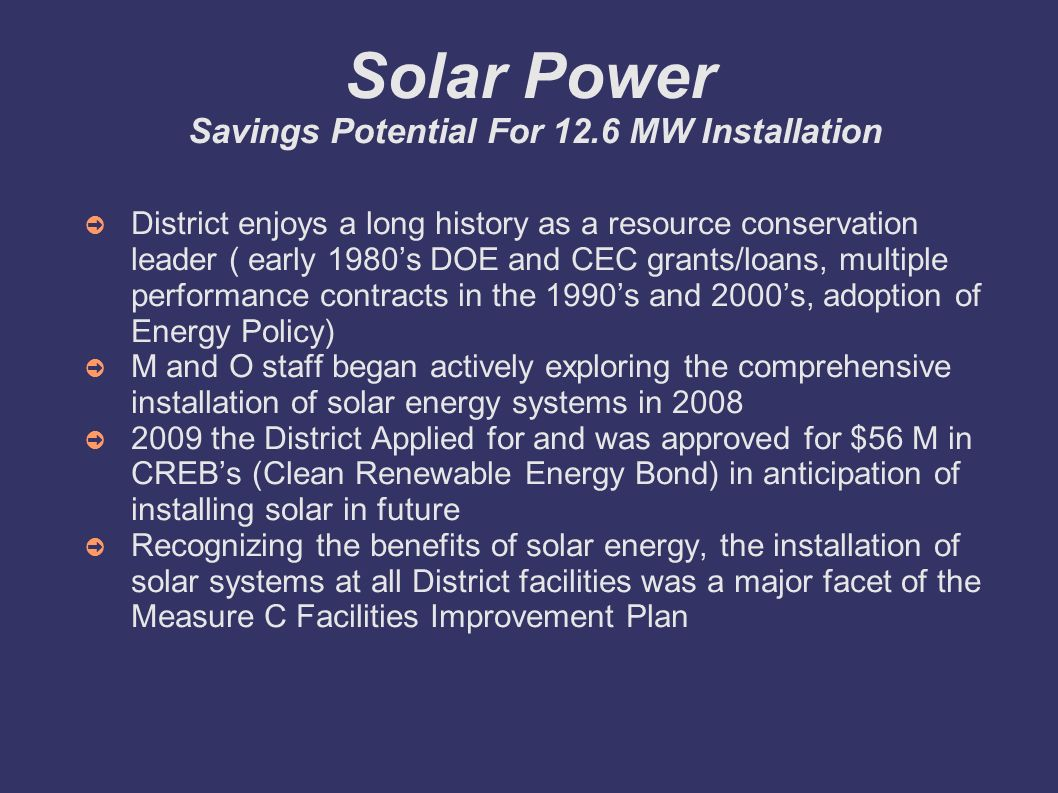 Solar Power Savings Potential For 12.6 MW Installation District enjoys a long history as a resource conservation leader ( early 1980s DOE and CEC gran