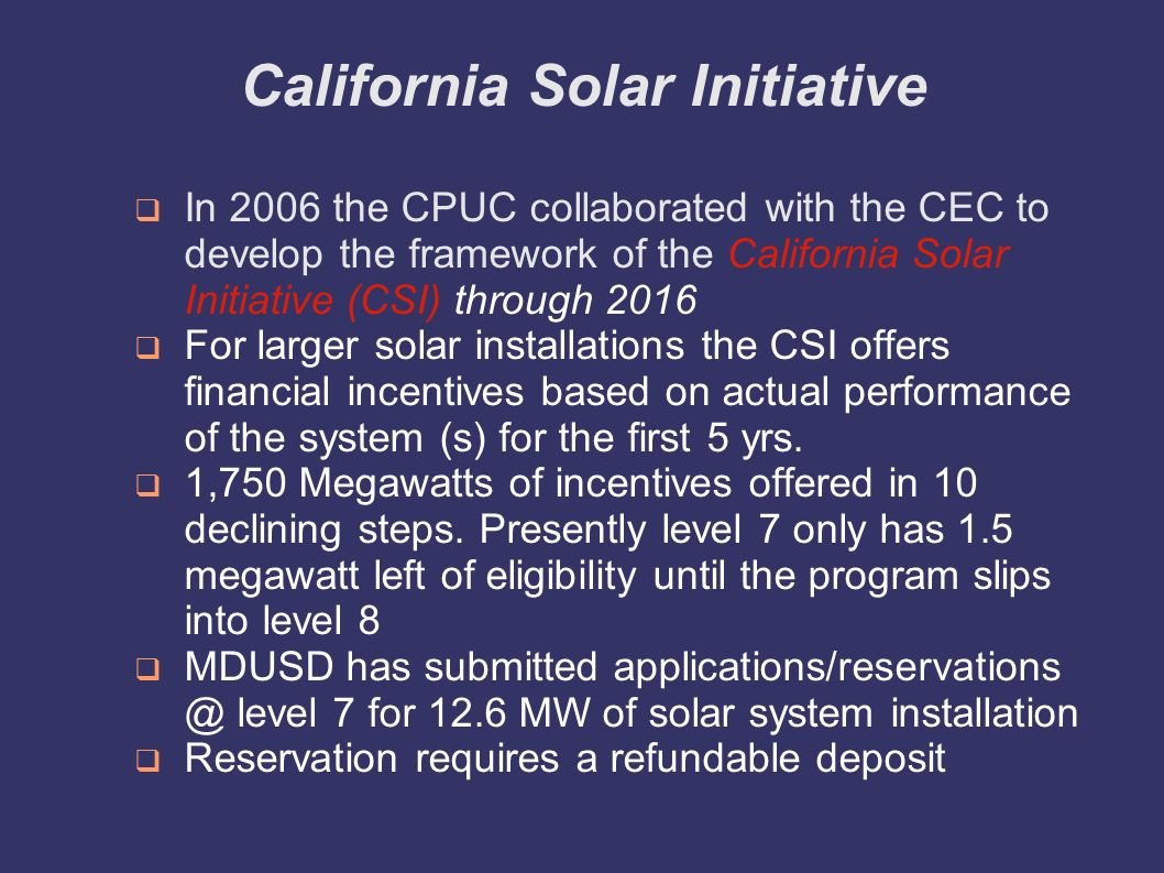 California Solar Initiative In 2006 the CPUC collaborated with the CEC to develop the framework of the California Solar Initiative (CSI) through 2016
