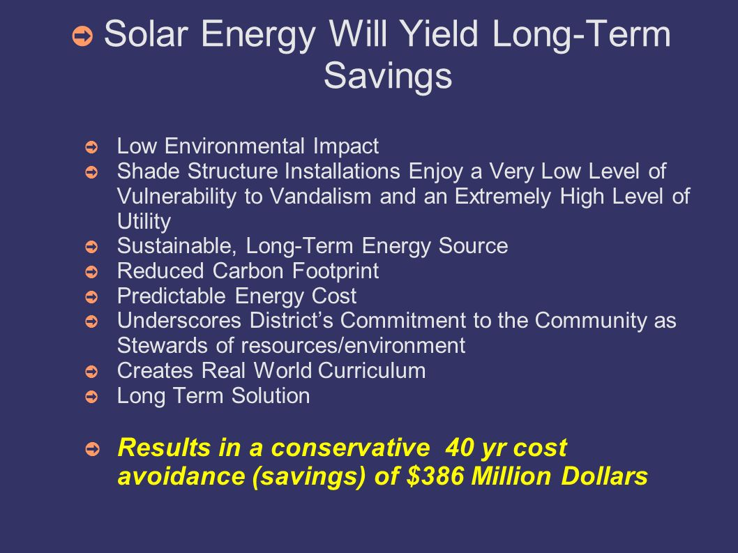Solar Energy Will Yield Long-Term Savings Low Environmental Impact Shade Structure Installations Enjoy a Very Low Level of Vulnerability to Vandalism