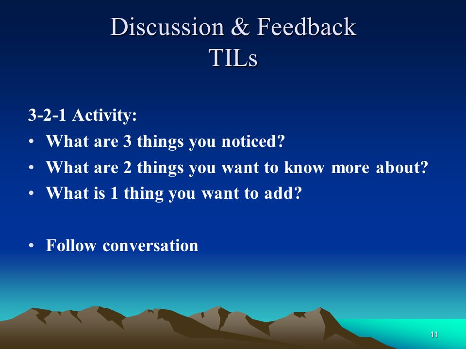 11 Discussion & Feedback TILs 3-2-1 Activity: What are 3 things you noticed.