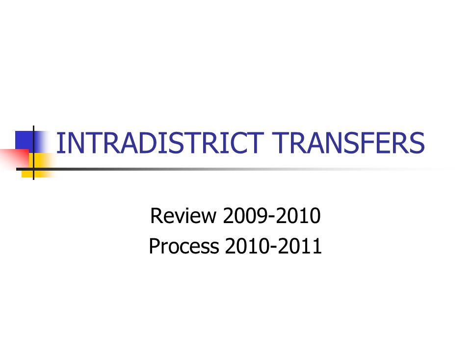 INTRADISTRICT TRANSFERS Review 2009-2010 Process 2010-2011