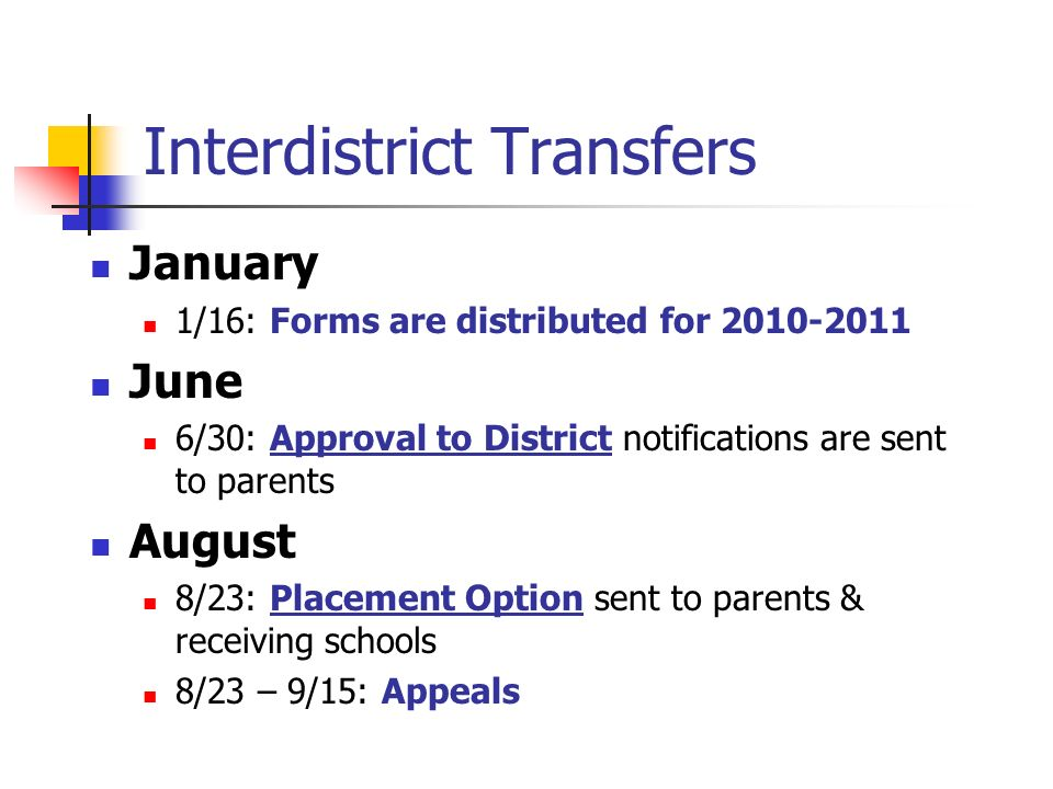 Interdistrict Transfers January 1/16: Forms are distributed for 2010-2011 June 6/30: Approval to District notifications are sent to parents August 8/2