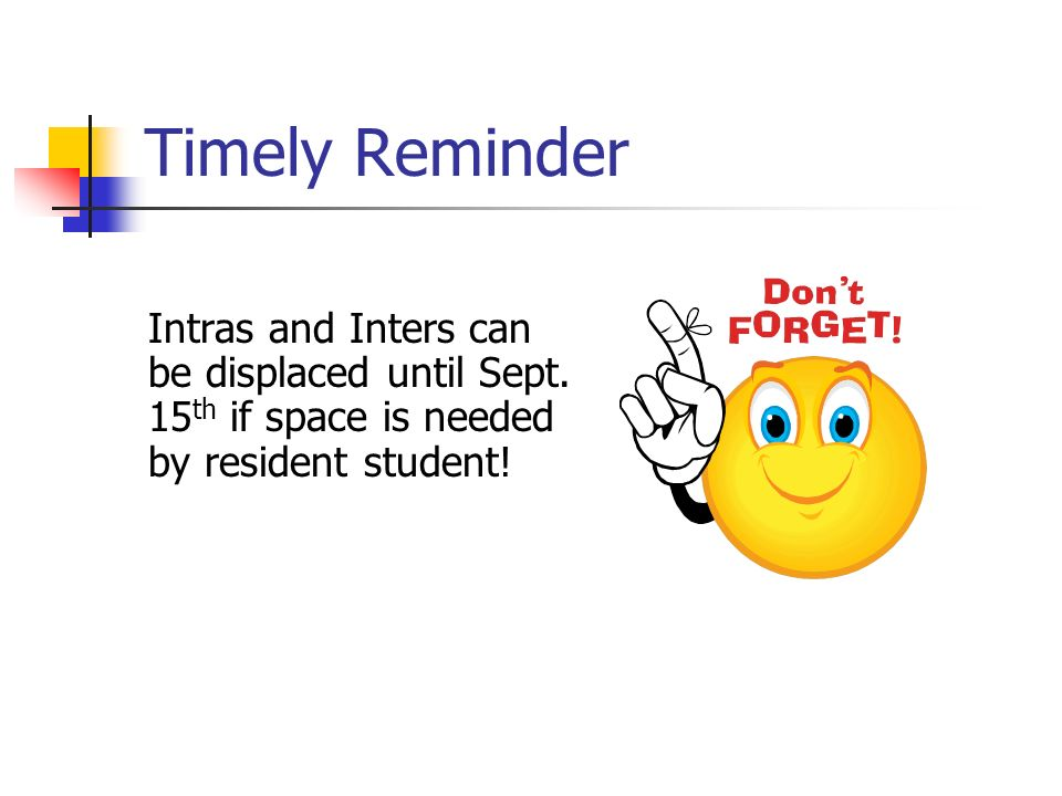 Timely Reminder Intras and Inters can be displaced until Sept.