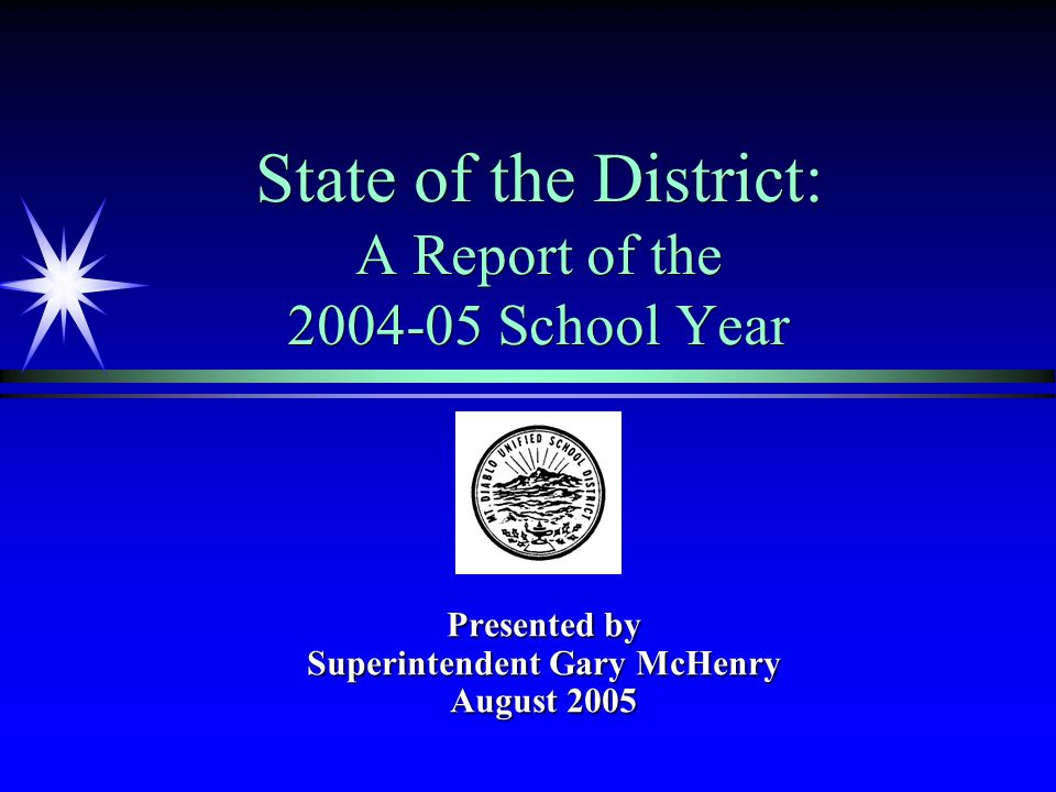 State of the District: A Report of the 2004-05 School Year Presented by Superintendent Gary McHenry August 2005
