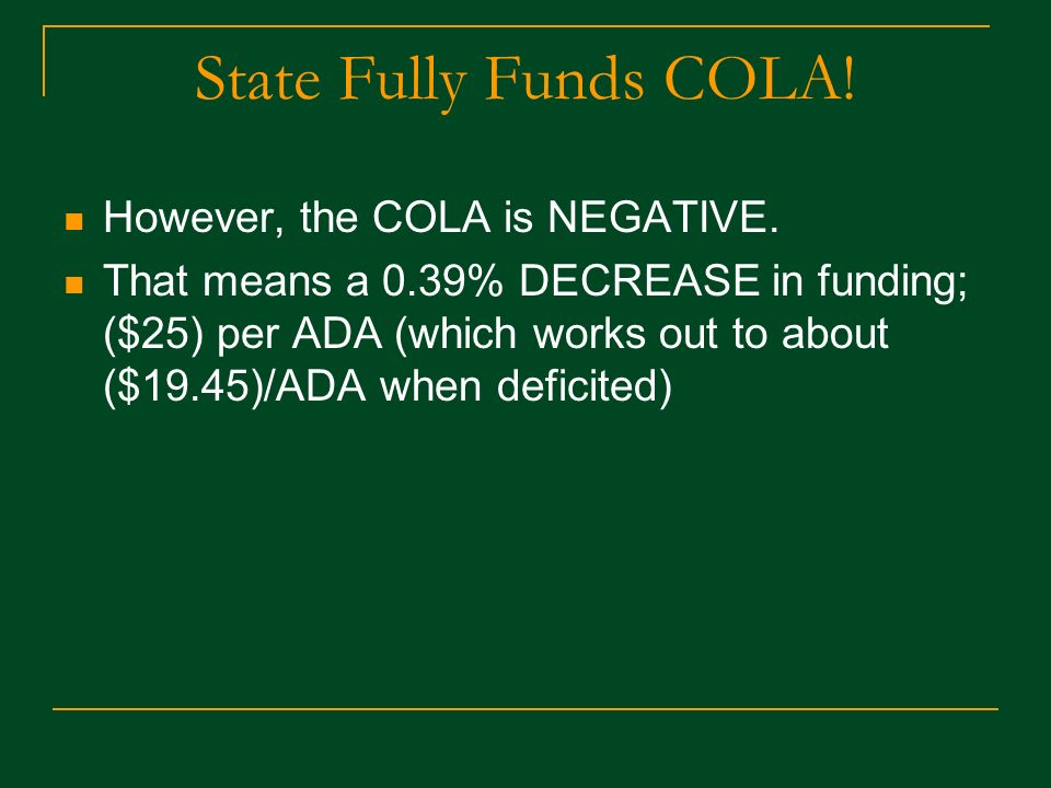 State Fully Funds COLA. However, the COLA is NEGATIVE.