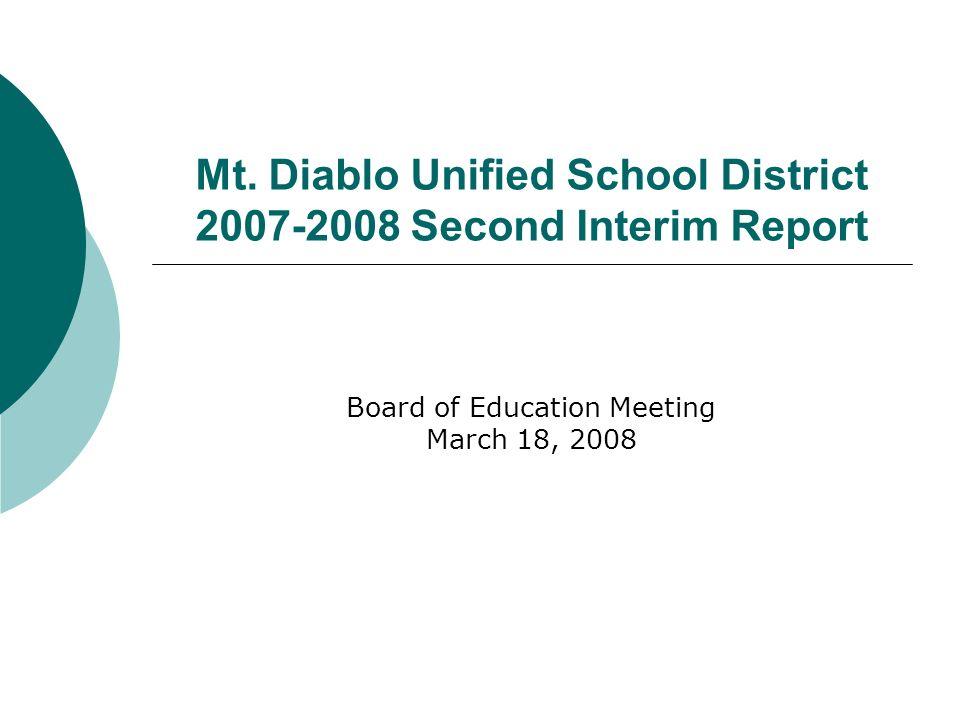 Mt. Diablo Unified School District 2007-2008 Second Interim Report Board of Education Meeting March 18, 2008