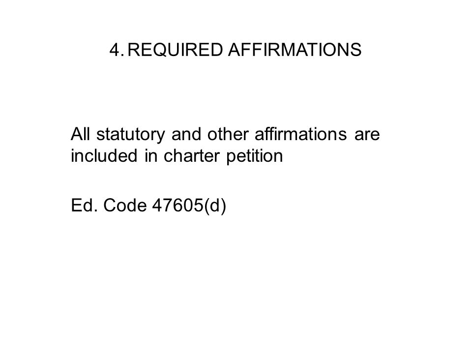 4.REQUIRED AFFIRMATIONS All statutory and other affirmations are included in charter petition Ed. Code 47605(d)