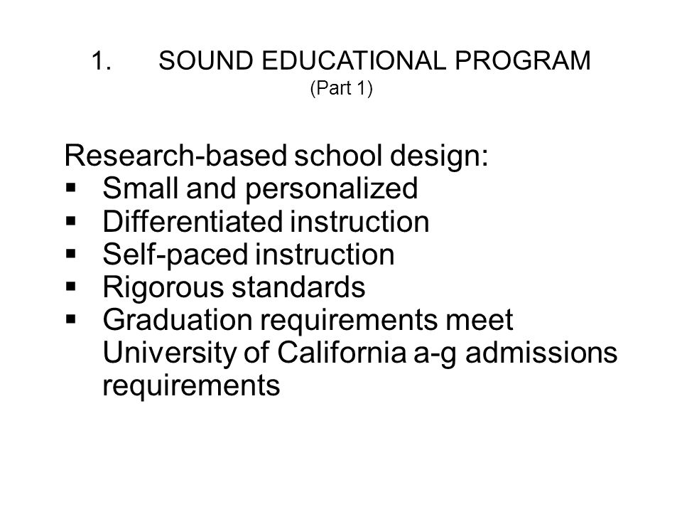SOUND EDUCATIONAL PROGRAM (Part 2) Curriculum is: Rigorous Aligned to California standards Broad: includes 90 courses Tested: almost 70,000 full-time students and 50,000 part-time students Accredited: