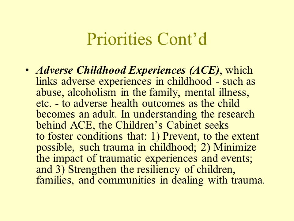 Priorities Contd Adverse Childhood Experiences (ACE), which links adverse experiences in childhood - such as abuse, alcoholism in the family, mental i