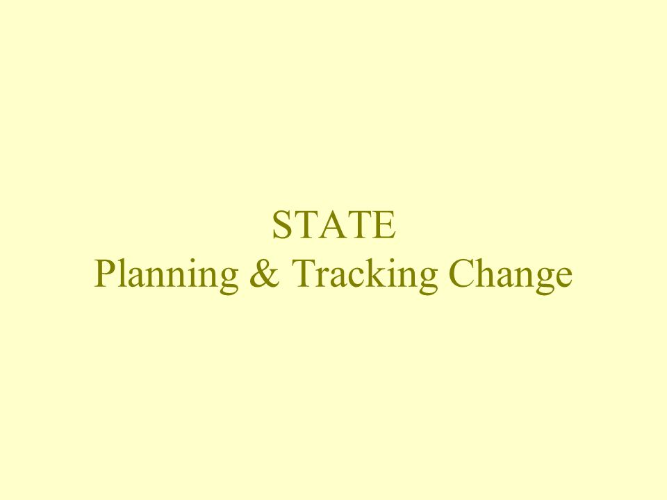 STATE Planning & Tracking Change