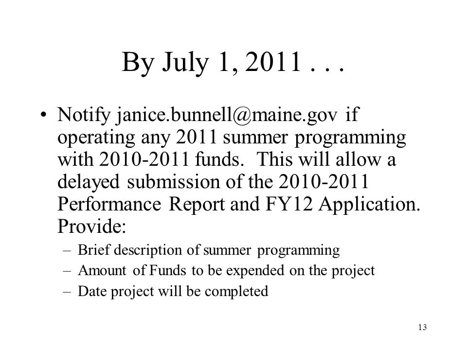 13 By July 1, 2011... Notify janice.bunnell@maine.gov if operating any 2011 summer programming with 2010-2011 funds. This will allow a delayed submiss