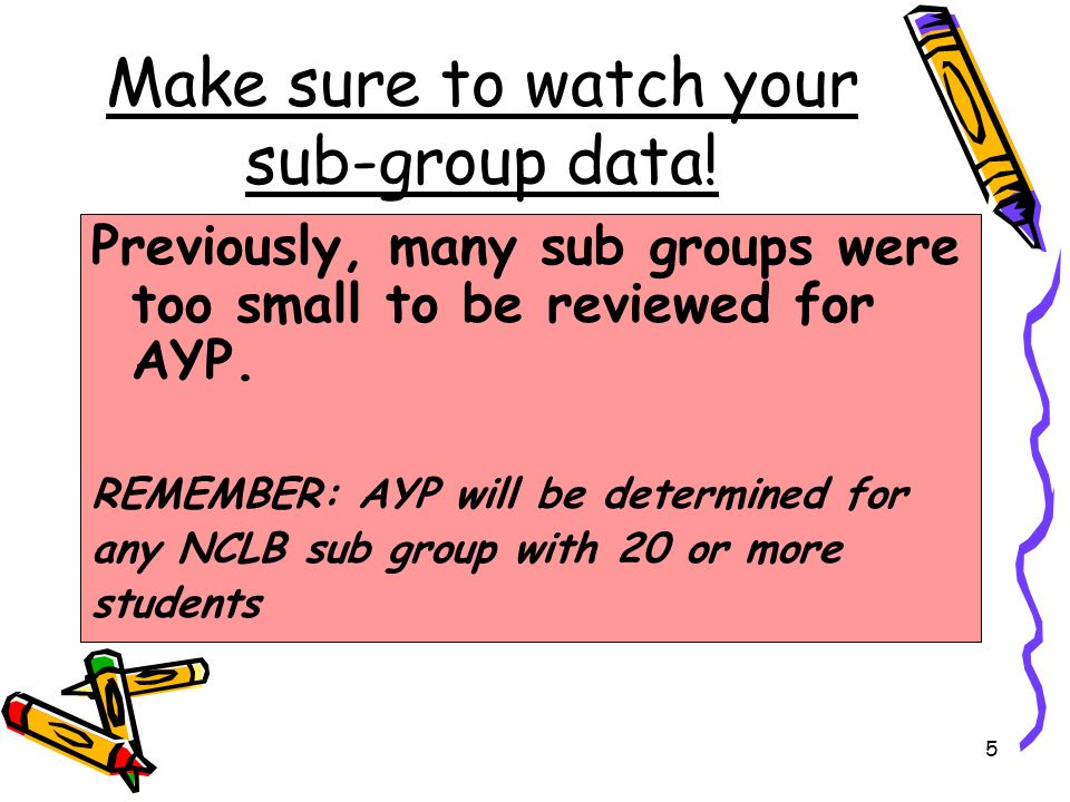 5 Make sure to watch your sub-group data.
