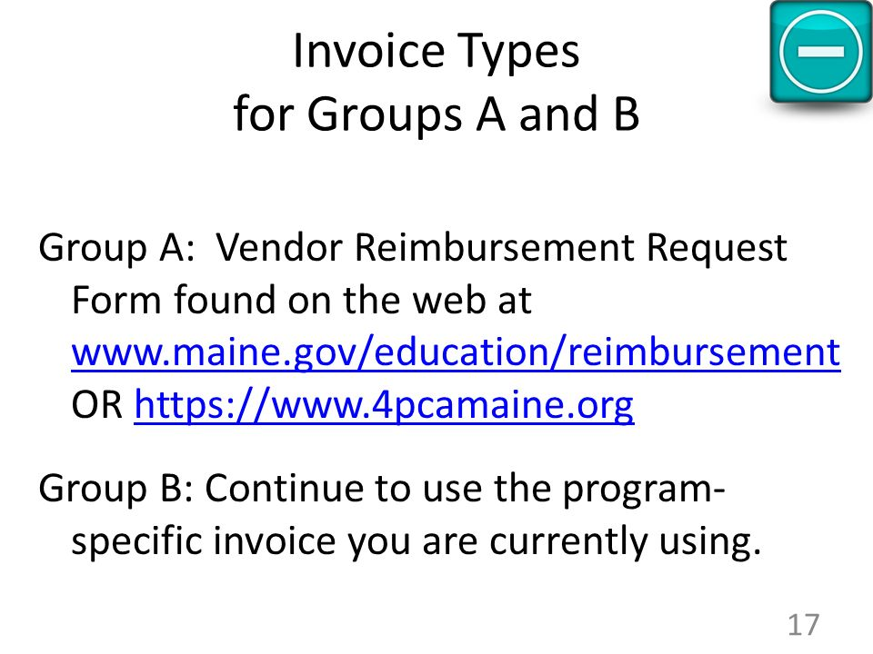 Invoice Types for Groups A and B Group A: Vendor Reimbursement Request Form found on the web at www.maine.gov/education/reimbursement OR https://www.4