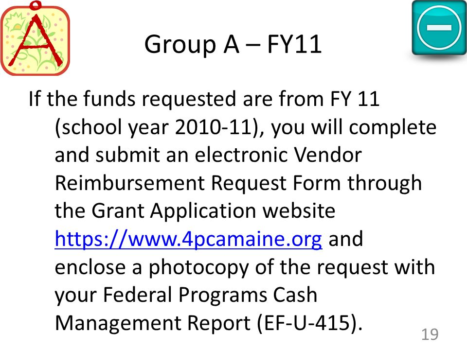 Group A – FY11 If the funds requested are from FY 11 (school year 2010-11), you will complete and submit an electronic Vendor Reimbursement Request Fo