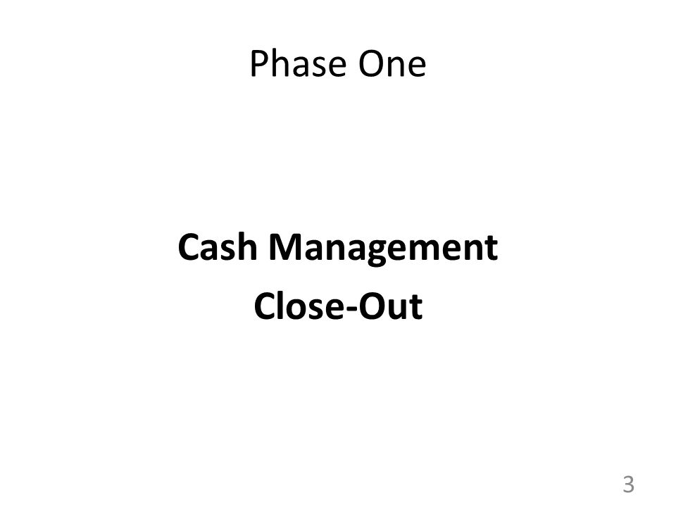 Phase One Cash Management Close-Out 3