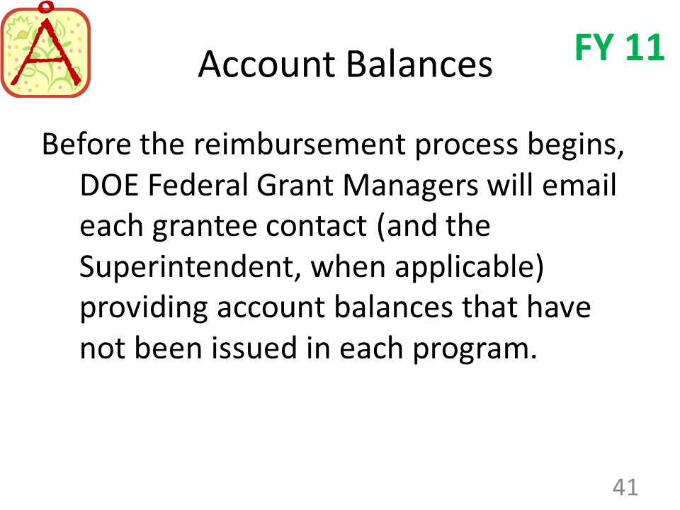 Account Balances Before the reimbursement process begins, DOE Federal Grant Managers will email each grantee contact (and the Superintendent, when app