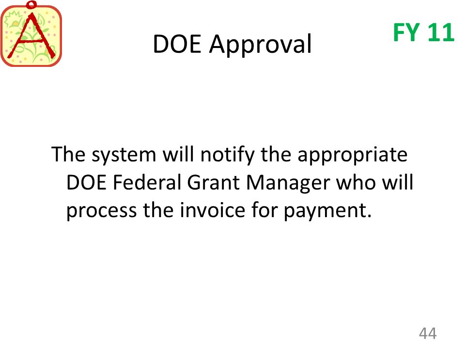 DOE Approval The system will notify the appropriate DOE Federal Grant Manager who will process the invoice for payment.