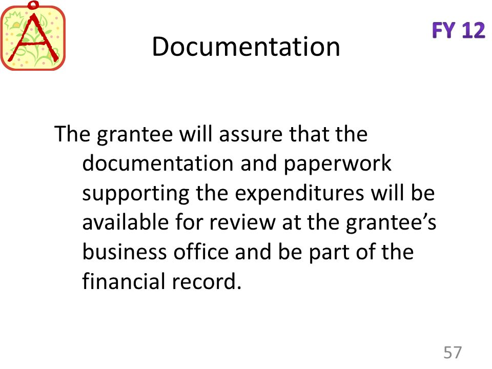 Documentation The grantee will assure that the documentation and paperwork supporting the expenditures will be available for review at the grantees bu