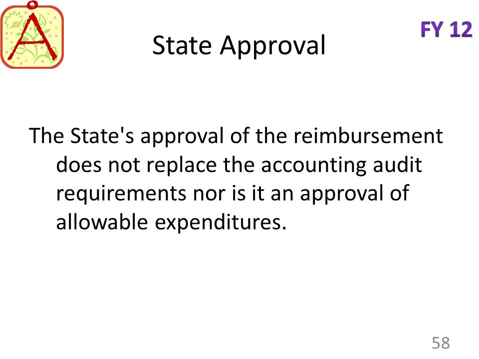 State Approval The State's approval of the reimbursement does not replace the accounting audit requirements nor is it an approval of allowable expendi