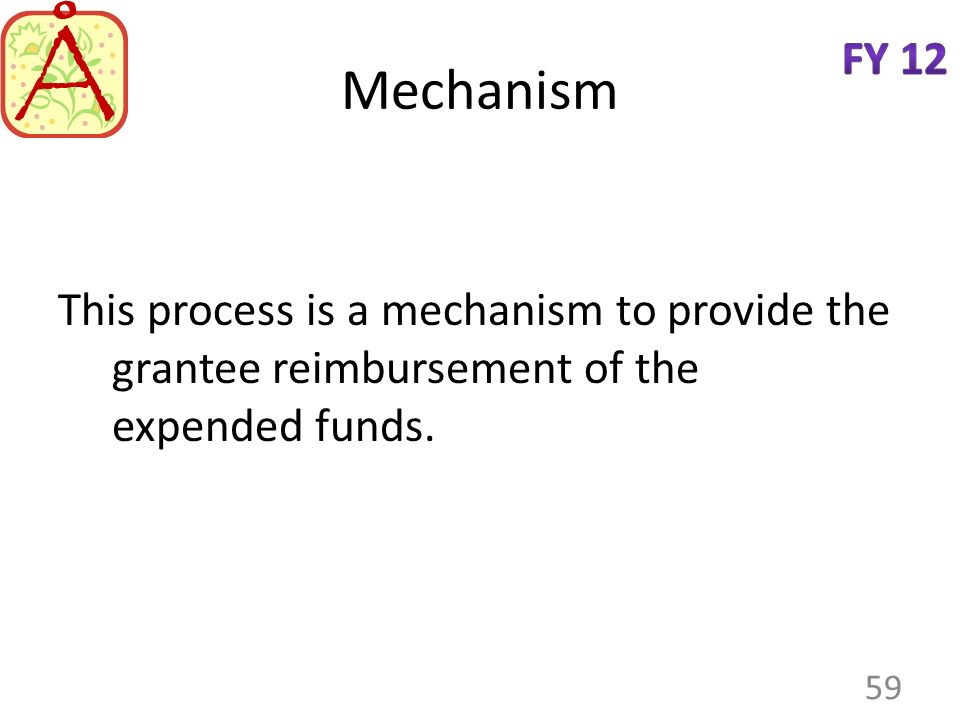Mechanism This process is a mechanism to provide the grantee reimbursement of the expended funds.