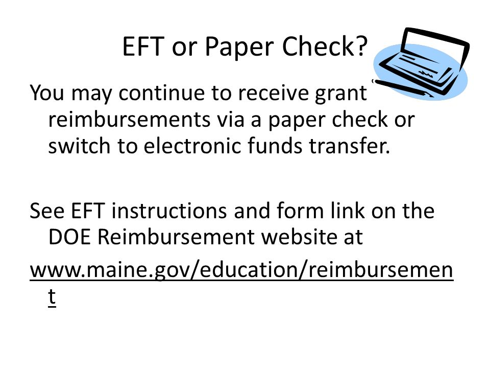 EFT or Paper Check? You may continue to receive grant reimbursements via a paper check or switch to electronic funds transfer. See EFT instructions an