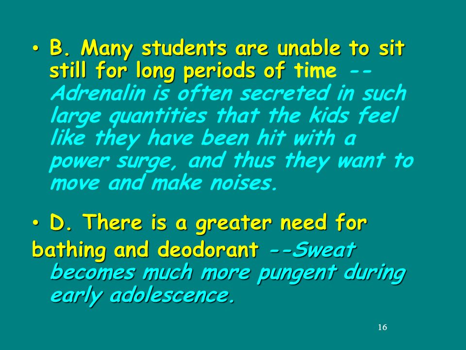 16 B. Many students are unable to sit still for long periods of B.