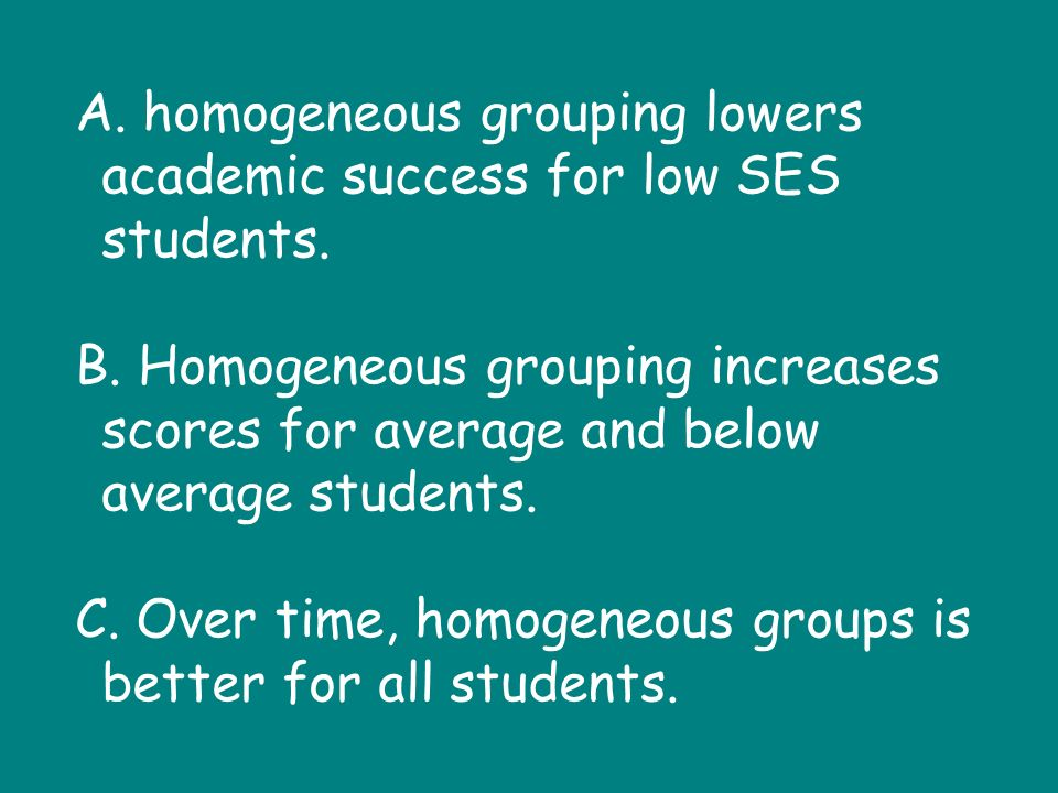 A. homogeneous grouping lowers academic success for low SES students.