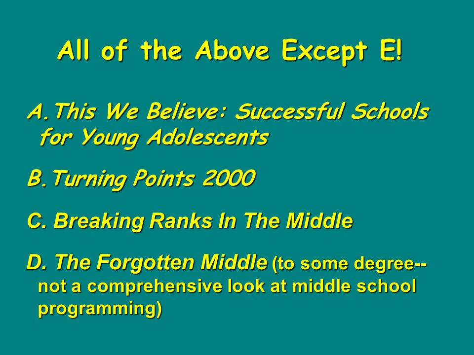 A.This We Believe: Successful Schools for Young Adolescents B.Turning Points 2000 C.