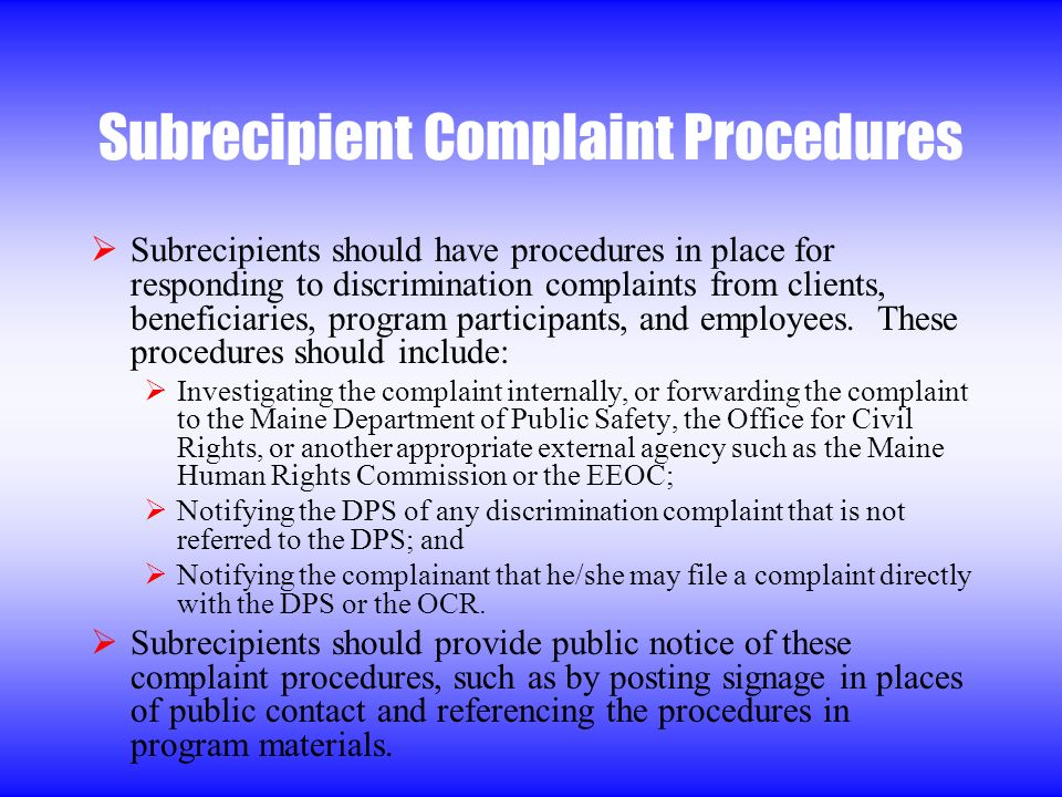 Subrecipient Complaint Procedures Subrecipients should have procedures in place for responding to discrimination complaints from clients, beneficiaries, program participants, and employees.