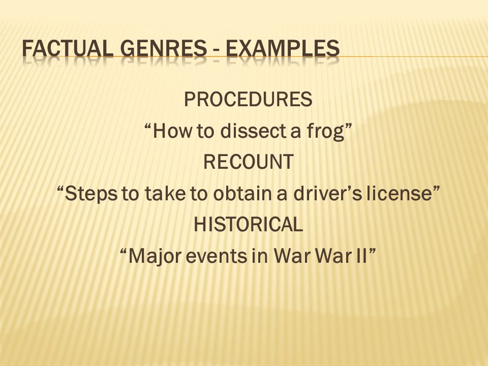 PROCEDURES How to dissect a frog RECOUNT Steps to take to obtain a drivers license HISTORICAL Major events in War War II