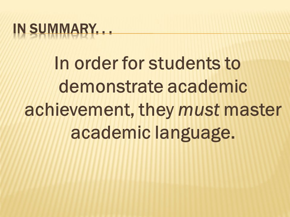 In order for students to demonstrate academic achievement, they must master academic language.