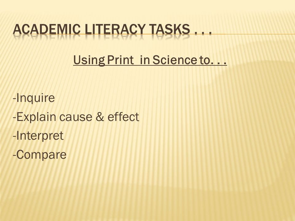 Using Print in Science to... -Inquire -Explain cause & effect -Interpret -Compare