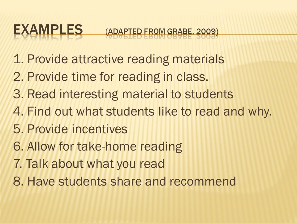 1. Provide attractive reading materials 2. Provide time for reading in class.