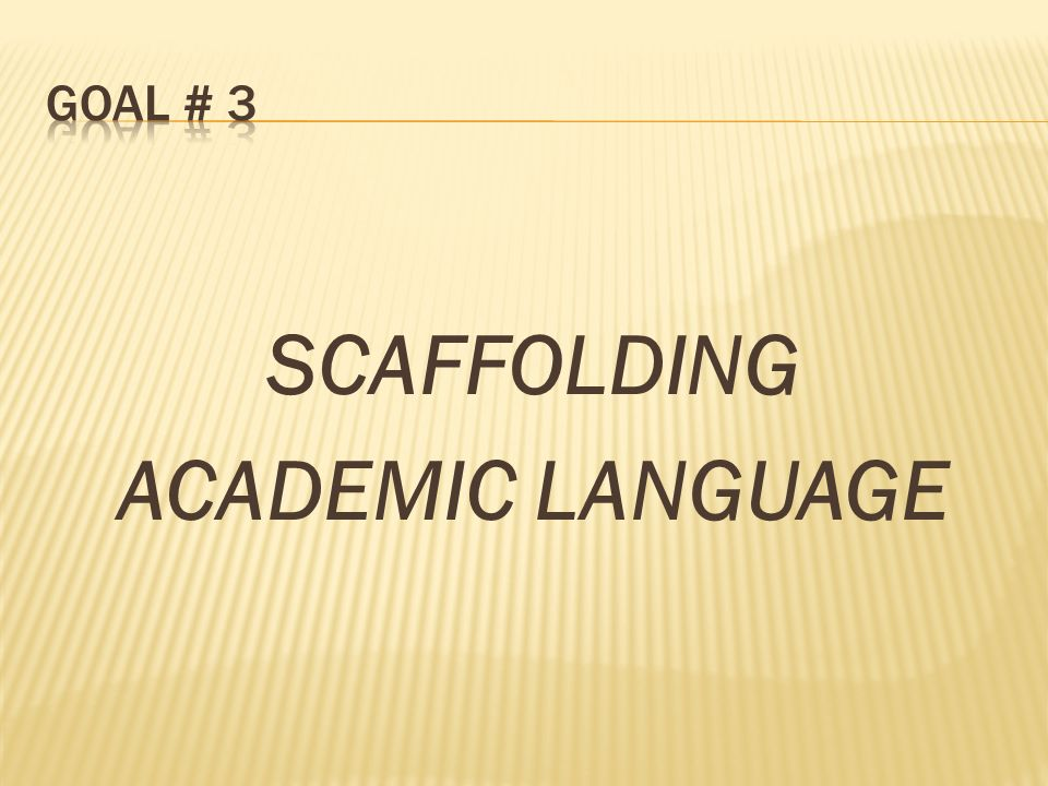 SCAFFOLDING ACADEMIC LANGUAGE