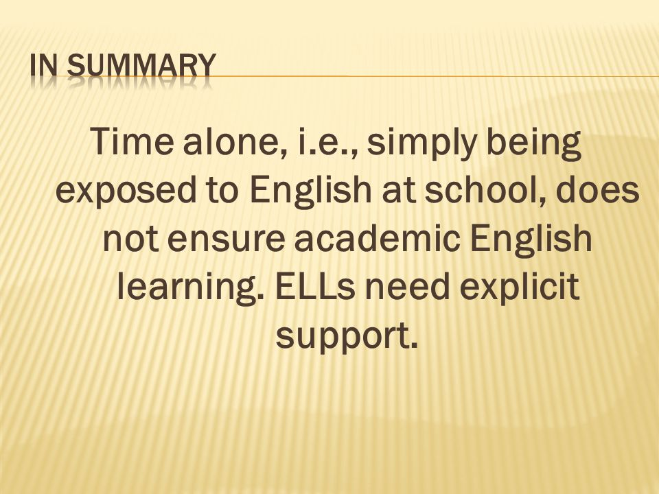 Time alone, i.e., simply being exposed to English at school, does not ensure academic English learning.