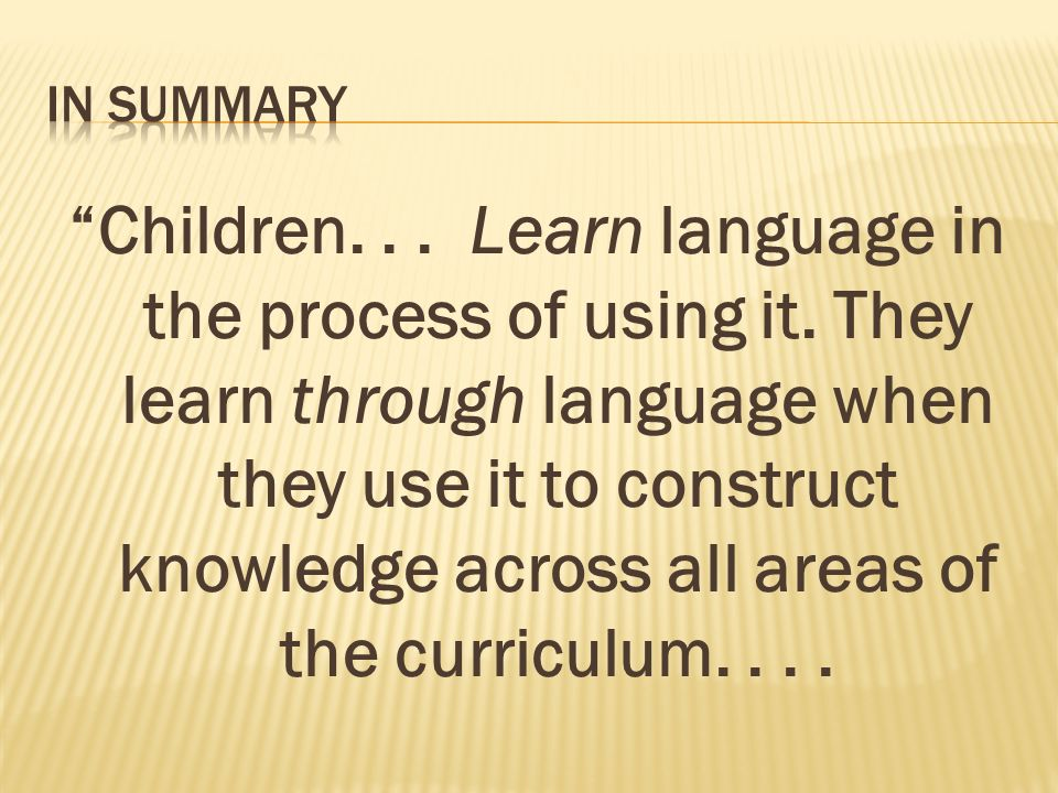 Children... Learn language in the process of using it.