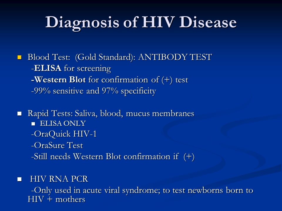 Diagnosis of HIV Disease Blood Test: (Gold Standard): ANTIBODY TEST Blood Test: (Gold Standard): ANTIBODY TEST -ELISA for screening -ELISA for screeni