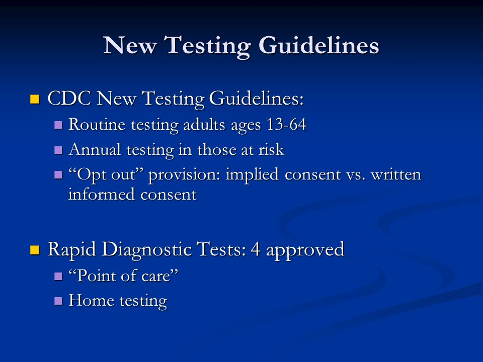 New Testing Guidelines CDC New Testing Guidelines: CDC New Testing Guidelines: Routine testing adults ages 13-64 Routine testing adults ages 13-64 Ann