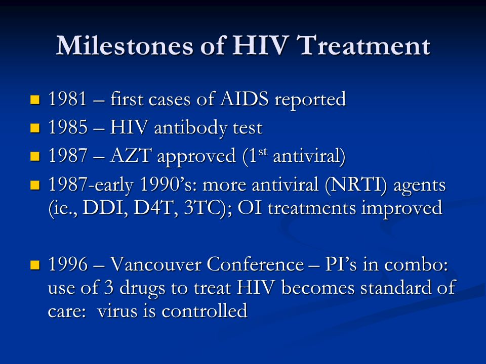 Milestones of HIV Treatment 1981 – first cases of AIDS reported 1981 – first cases of AIDS reported 1985 – HIV antibody test 1985 – HIV antibody test