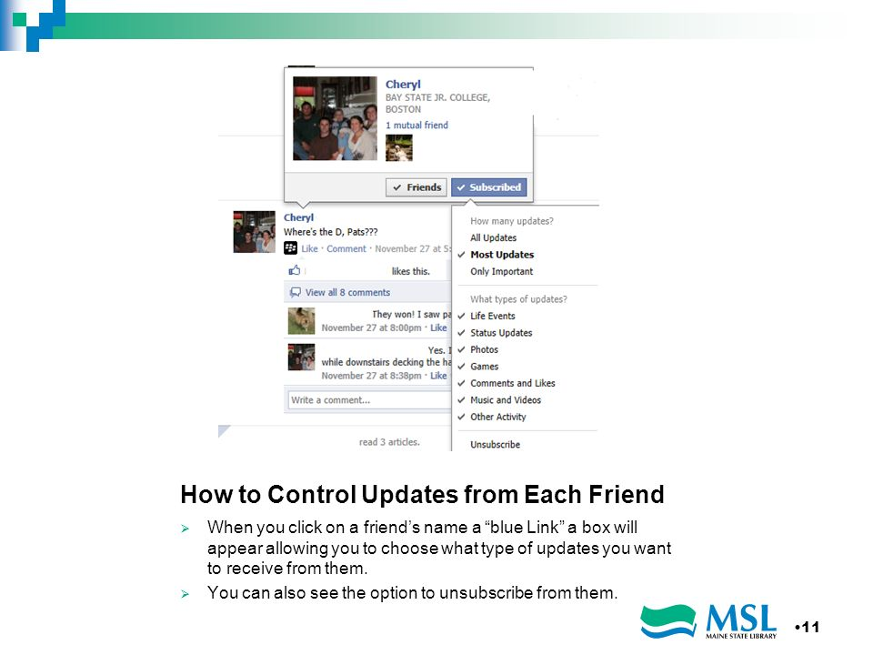 How to Control Updates from Each Friend When you click on a friends name a blue Link a box will appear allowing you to choose what type of updates you want to receive from them.