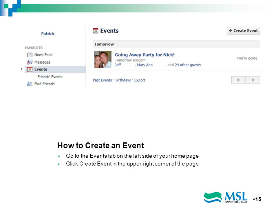 How to Create an Event Go to the Events tab on the left side of your home page Click Create Event in the upper-right corner of the page 15