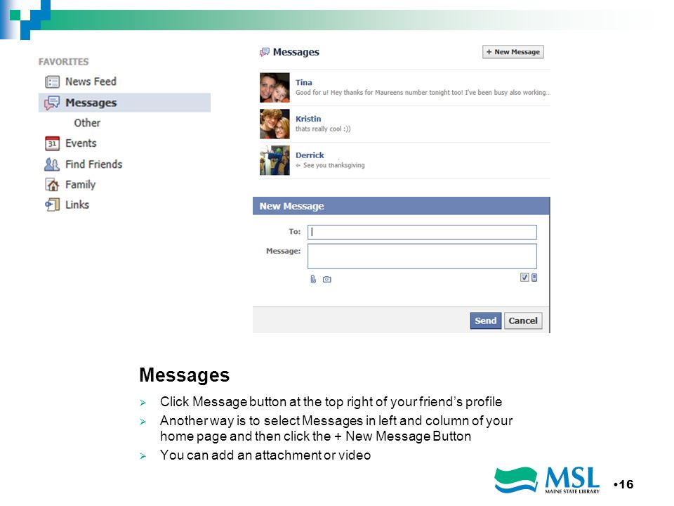 Messages Click Message button at the top right of your friends profile Another way is to select Messages in left and column of your home page and then