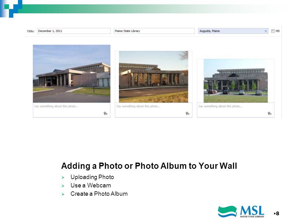 Adding a Photo or Photo Album to Your Wall Uploading Photo Use a Webcam Create a Photo Album 8
