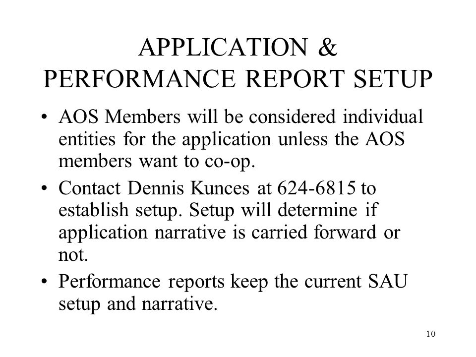 10 APPLICATION & PERFORMANCE REPORT SETUP AOS Members will be considered individual entities for the application unless the AOS members want to co-op.