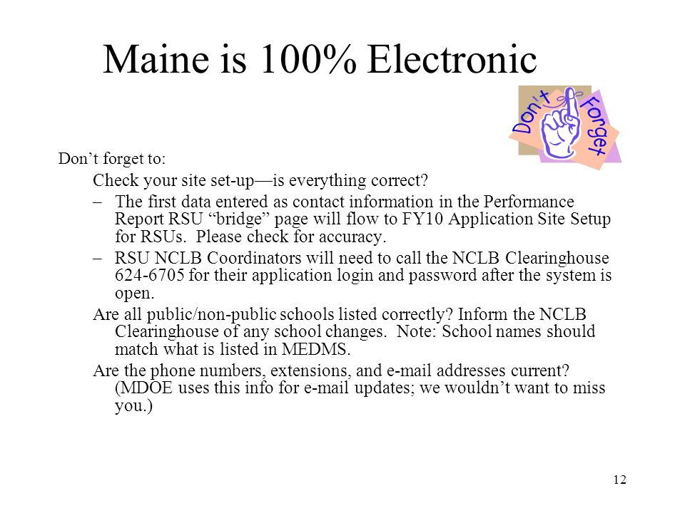 12 Maine is 100% Electronic Dont forget to: Check your site set-upis everything correct.